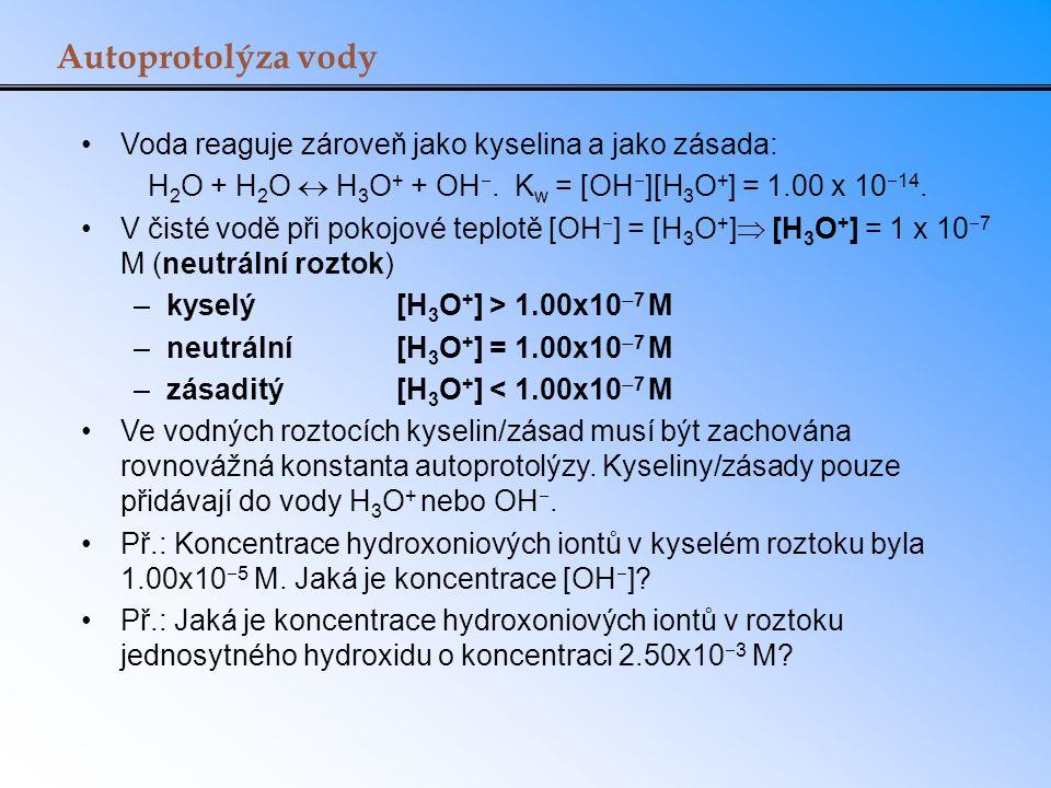 H2O + H2O  H3O+ + OH. Kw = [OH][H3O+] = 1.00 x 1014.
